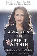 Awaken the Spirit Within 10 Steps to Ignite Your Life & Fulfill Your Divine Purpose