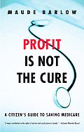 Profit Is Not the Cure: A Citizen's Guide to Saving Medicare