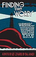 Finding the Words: Writers on Inspiration, Desire, War, Celebrity, Exile, and Breaking the Rules Cover
