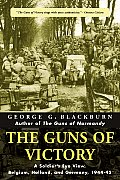 Guns of Victory A Soldiers Eye View Belgium Holland & Germany 1944 45