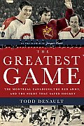 Greatest Game The Montreal Canadiens the Red Army & the Night That Saved Hockey