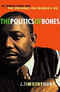 The Politics of Bones: Dr. Owens Wiwa and the Struggle for Nigeria's Oil Cover