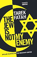 The Jew Is Not My Enemy the Jew Is Not My Enemy: Unveiling the Myths That Fuel Muslim Anti-Semitism Unveiling the Myths That Fuel Muslim Anti-Semitism
