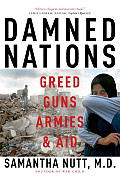 Damned Nations: Greed, Guns, Armies, & Aid by Samantha Nutt