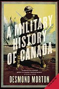 A Military History Of Canada by Desmond Morton