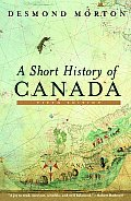 A Short History Of Canada - Revised by Desmond Morton