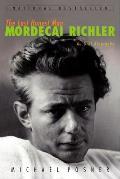 The Last Honest Man: Mordecai Richler: An Oral Biography