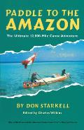 Paddle to the Amazon The Ultimate 12000 Mile Canoe Adventure