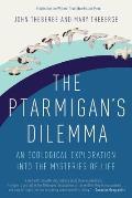 Ptarmigans Dilemma An Exploration Into How Life Organizes & Supports Itself