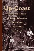Up Coast Forests & Industry on British Columbias North Coast 1870 2005