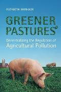 Greener Pastures: Decentralizing the Regulation of Agricultural Pollution (University of Toronto Centre for Public Management Monograph)