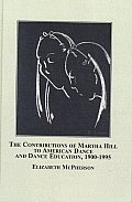 Contributions of Martha Hill To American Dance and Dance Education, 1900-1995 (08 Edition)