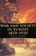 War and Society in Europe 1870-1970 (War & European Society)