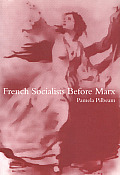 French Socialists Before Marx Workers Women & the Social Question in France