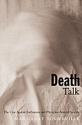 Death Talk: The Case Against Euthanasia and Physician-Assisted Suicide