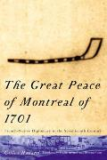 Great Peace of Montreal of 1701 : French-native Diplomacy in the Seventeenth Century (01 Edition) Cover