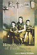Households of Faith: Family, Gender, and Community in Canada, 1760-1969 (McGill-Queen's Studies in the History of Religion)