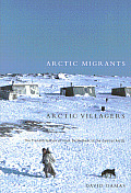 McGill-Queen's Native and Northern #32: Arctic Migrants/Arctic Villagers: The Transformation of Inuit Settlement in the Central Arctic