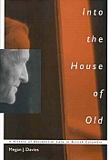 Into the House of Old: A History of Residential Care in British Columbia