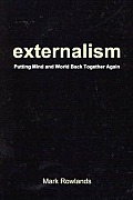 Externalism: Putting Mind and World Back Together Again