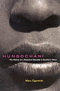 Hungochani The History of a Dissident Sexuality in Southern Africa