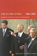 How Ottawa Spends, 2004-2005: Mandate Change and Continuity in the Paul Martin Era (How Ottawa Spends)