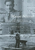 Blatant Injustice: The Story of a Jewish Refugee from Nazi Germany Imprisoned in Britain and Canada During World War II