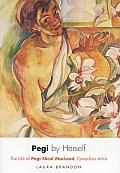 Pegi by Herself: The Life of Pegi Nicol MacLeod, Canadian Artist