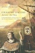 Chasing Empire Across The Sea Communications & The State In The French Atlantic 1713 1763