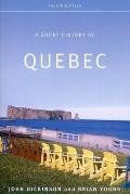 A Short History Of Quebec: Fourth Edition by John A. Dickinson