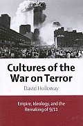 Cultures of the War on Terror: Empire, Ideology, and the Remaking of 9/11