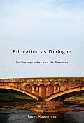 Education as Dialogue: Its Prerequisites and Its Enemies