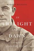 In Twilight & in Dawn A Biography of Diamond Jenness