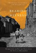 Bearing Witness: Perspectives on War and Peace from the Arts and Humanities