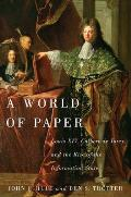 A World of Paper: Louis XIV, Colbert de Torcy, and the Rise of the Information State