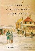 Rupert's Land Record Society #13: Law, Life, and Government at Red River, Volume 1: Settlement and Governance, 1812-1872