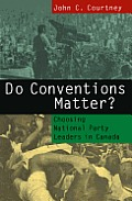 Do Conventions Matter?: Choosing National Party Leaders in Canada