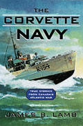 The Corvette Navy: True Stories from Canada's Atlantic War