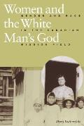 Women and the White Man's God: Gender and Race in the Canadian Mission Field