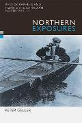 Northern Exposures: Photographing and Filming the Canadian North, 1920-45