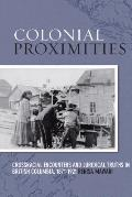 Colonial Proximities: Crossracial Encounters and Juridical Truths in British Columbia, 1871-1921