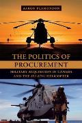 The Politics of Procurement: Military Acquisitions in Canada and the Sea King Helicopter