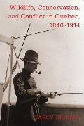 Wildlife, Conservation, and Conflict in Quebec, 1840-1914