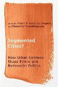 Segmented Cities?: How Urban Contexts Shape Ethnic and Nationalist Politics