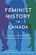 Feminist history in Canada; new essays on women, gender, work, and nation