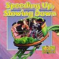 Speeding Up, Slowing Down
