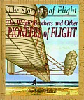 The Wright Brothers and Other Pioneers of Flight (Story of Flight)