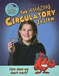 The Amazing Circulatory System: How Does My Heart Work?