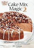 Cake Mix Magic 2: 125 More Easy Desserts ... Good as Homemade