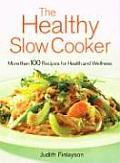 The Healthy Slow Cooker: More Than 100 Dishes for Health and Wellness Cover
